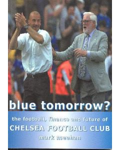 Blue Tomorrow? - The Football, Finance and Future of Chelsea FC book by Mark Meehan 2000, signed by the Author