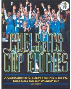 Chelsea's Cup Glories - A Celebration of Chelsea's Triumphs in the FA, Coca-Cola and Cup Winners' Cup