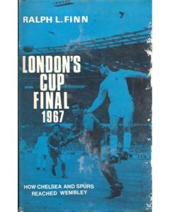 London's Cup Final 1967 - How Chelsea and Spurs Reached Wembley bool by Ralph L. Finn, hard bound 1967